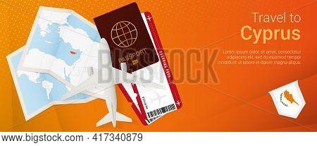 Travel To Cyprus Pop-under Banner. Trip Banner With Passport, Tickets, Airplane, Boarding Pass, Map