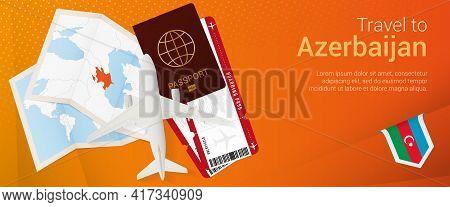 Travel To Azerbaijan Pop-under Banner. Trip Banner With Passport, Tickets, Airplane, Boarding Pass,