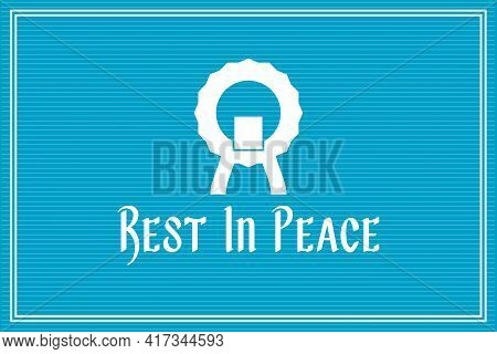 Rest In Peace With The Funeral Respect Symbol. White Typography On Blue Background.