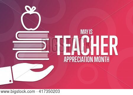 May Is Teacher Appreciation Month. Holiday Concept. Template For Background, Banner, Card, Poster Wi