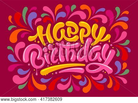 Happy Birthday Festive Design. Unusual Calligraphic, Hand Drawn Inscription Happy Birthday, Brush Le