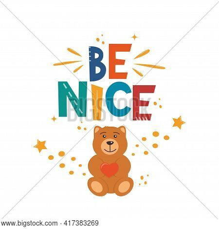 Be Nice. Hand Drawn Motivation Lettering Phrase With Cute Teddy Bear For Poster, Logo, Greeting Card