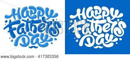 Happy Father's Day Calligraphy Lettering, Painted By Brush With Heart Shapes And Mustache. Isolated