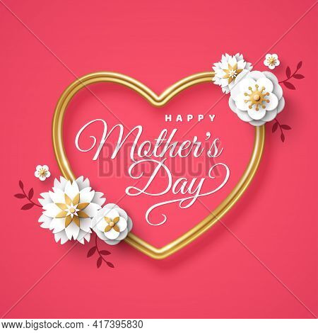 Happy Mothers Day Greeting Card With Paper Cut White Flowers And Golden Heart Frame On Pink Backgrou
