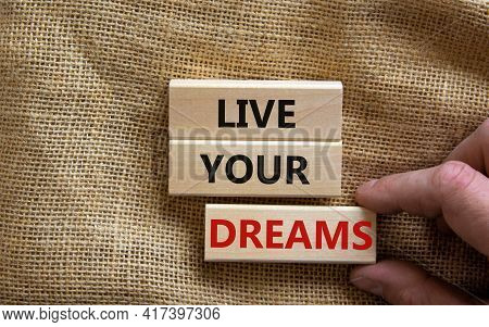 Live Your Dreams Symbol. Wooden Blocks With Words 'live Your Dreams'. Beautiful Canvas Background, B