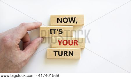 Now, It's Your Turn Symbol. Wooden Blocks Form The Words 'now, It's Your Turn' On Beautiful White Ba