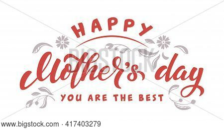 Happy Mother's Day Lettering Sign With Flowers. Text For Celebration Badge, Tag, Icon, Greeting Card