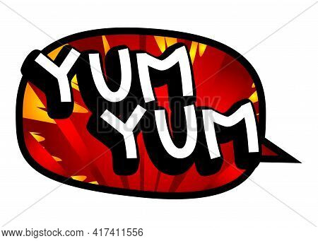Yum Yum Comic Book Style Text. Delicious Food And Tasty Snack, Satisfaction Experience Related Words