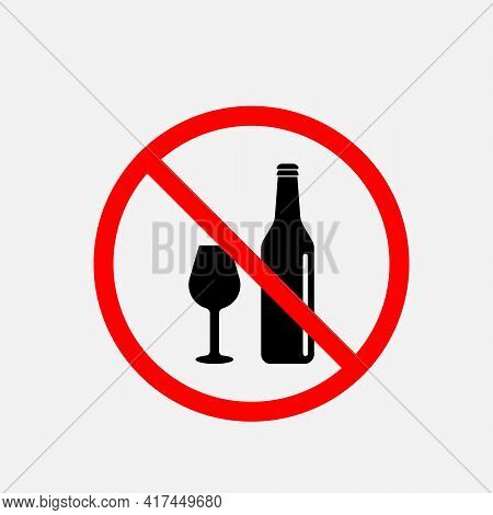 Alcohol Is Forbidden. Glass Bottle And A Glass With Ban Icon. Stop Or Ban Red Round Sign With Alcoho