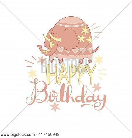 Happy Birthday. Lettering Poster. Pink Cartoon Elephant. Greeting Card. Isolated Vector Object On Wh