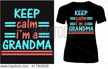 Keep Calm I Am A Grandma. Grandmother And Her Grand Children.