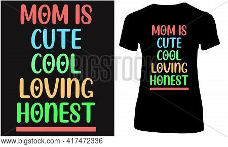 Mom Is Cute, Cool, Loving And Honest.