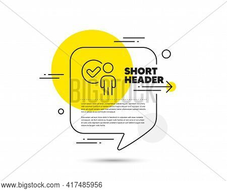 Verification Person Line Icon. Speech Bubble Vector Concept. Accepted Man Sign. Approved Symbol. Ver