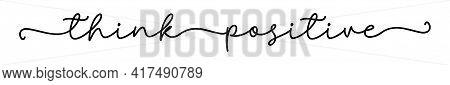Think Positive. Continuous Line Cursive Text Think Positive. Hand Drawn Script Text. Modern Calligra