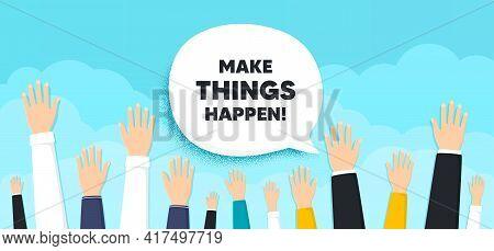 Make Things Happen Motivation Quote. People Hands Up Cloud Background. Motivational Slogan. Inspirat