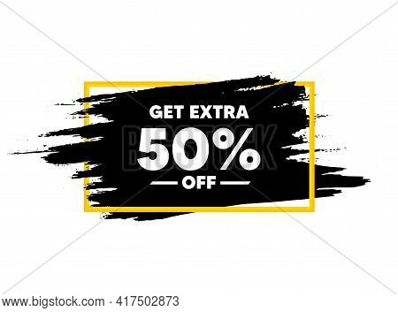 Get Extra 50 Percent Off Sale. Paint Brush Stroke In Frame. Discount Offer Price Sign. Special Offer