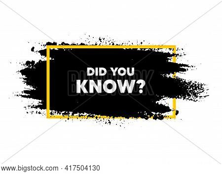Did You Know. Paint Brush Stroke In Frame. Special Offer Question Sign. Interesting Facts Symbol. Pa