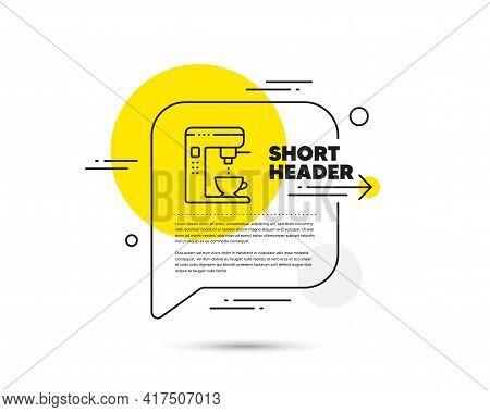 Coffee Maker Line Icon. Speech Bubble Vector Concept. Vending Machine Sign. Make Tea Symbol. Coffee