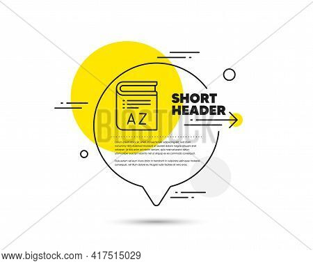 Vocabulary Line Icon. Speech Bubble Vector Concept. Book Glossary Sign. Vocabulary Line Icon. Abstra