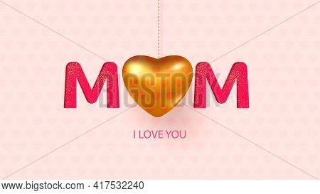 Mother S Day Greeting Card With Mom Text And Golden Heart. Happy Mother S Day.vector