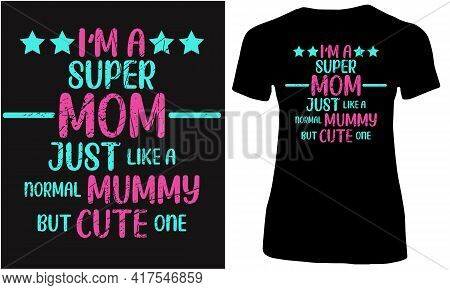 I Am A Super Mom Just Like A Real Mummy But Cute One.