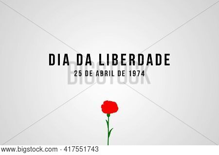 25 Of April The Portugal Freedom Day Illustration With Clove. Revolution Of The Carnations Backgroun