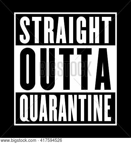 Straight Outta Quarantine T Shirt Design - Vector File