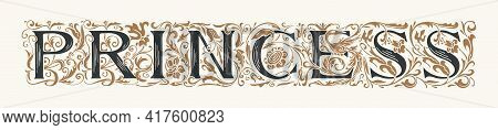 The Word Princess. Vintage Lettering In Ornate Hand-drawn Initial Letters. Princess Logo Symbol Luxu