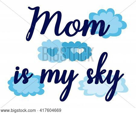 Mom Is My Sky. Greeting Card Mother's Day. Happy Mother's Day Illustration With Blue Clouds For Gree