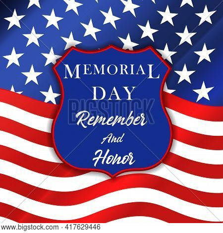 Memorial Day - Remember And Honor Background With Us National Flag. Memorial Day Design. Template Fo