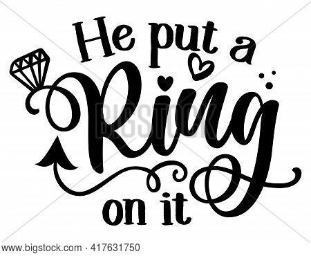 He Put A Ring On It - Black Hand Lettered Quote With Diamond Rings For Greeting Cards, Gift Tags, La