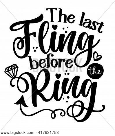 The Last Fling Before The Ring - Black Hand Lettered Quote With Diamond Rings For Greeting Cards, Gi