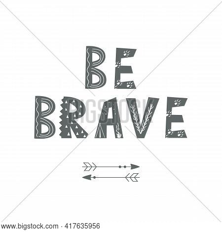 Be Brave - Cute Hand Drawn Nursery Poster, Cartoon Lettering In Scandinavian Style. Monochrome Vecto