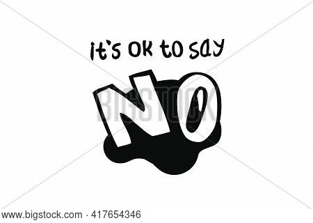 Vector Hand Draw Sketch Quote, It Is Ok To Say No, Isolated On White.