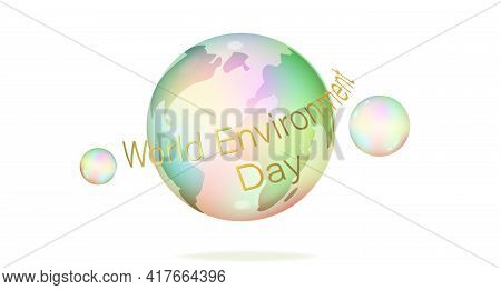 World Environment Day. Unstable Word. Fragile Earth. Bubble Planet. Enviroment Protection. Vector St