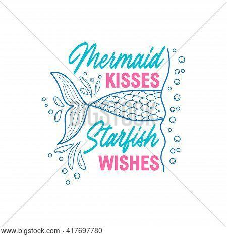 Mermaid Kiss, Starfish Desire. Mermaid Tail Card With Water Splashes, Stars. Inspirational Quote Abo