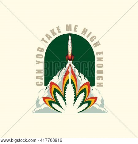 Can You Take Me High Enough. A Weed Cigarette Launch Like A Rocket Concept, And The Blast Is Like Ma