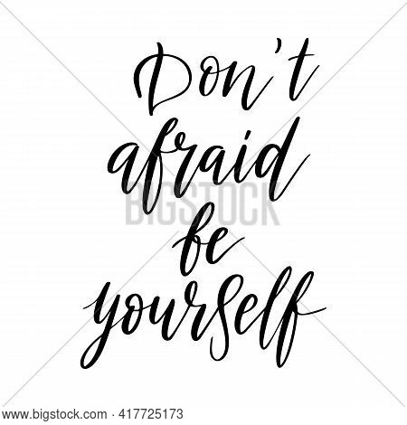 Don't Afraid Be Yourself Vector Quote. Life Positive Motivation Quote For Poster, Card, Print. Graph