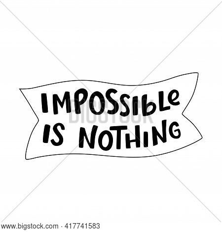 Impossible Is Nothing Sign With Ribbon. Handwritten Lettering Quotes, Type, Vector Font With Illustr