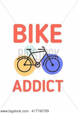 Bike Addict Motivation Quote, Hipster Biking Background, Abstract Poster For Wall, Modern Typography