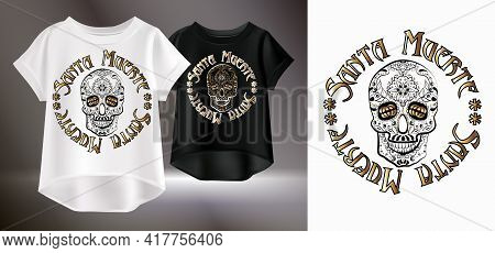 Isolated Graphic Image Of A Sugar Skull And Golden Lettering. Original T-shirt Print. Vector Realist