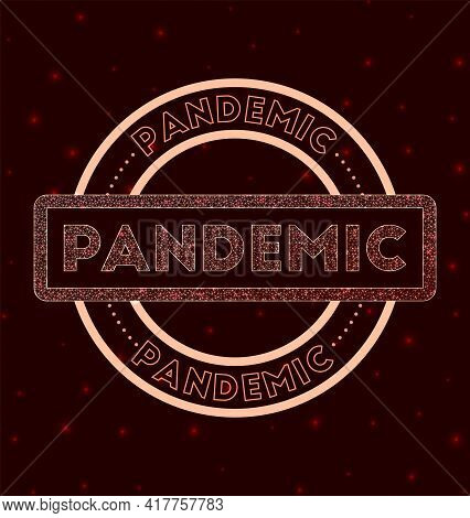Pandemic Badge. Glowing Geometric Round Pandemic Sign. Vector Illustration.