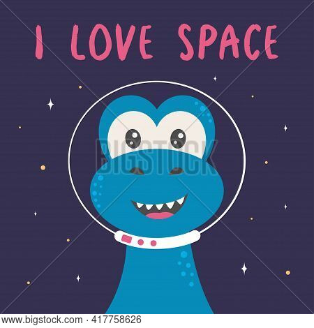 Funny Dinosaur In Space, Cute Dinosaur Cosmonaut, Card With Dinosaur In Outer Space, Vector Color Ch