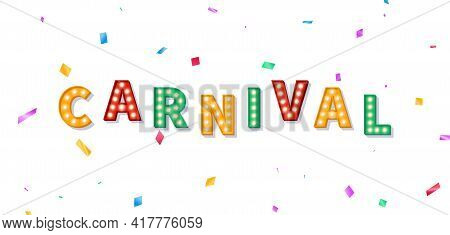 Carnival Banner With Marquee 3d Text. Background With Carnival Light Bulb Text And Colorful Confetti