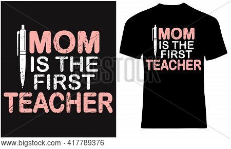 Mom Is The First Teacher. Mother Is The Real Teacher.