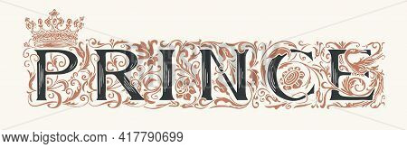 The Word Prince. Vintage Lettering In Ornate Hand-drawn Initial Letters. Prince Logo Symbol Luxury D