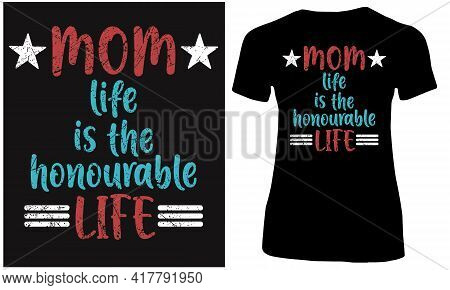 Mom Life Is The Honorable Life. Mothers Life.