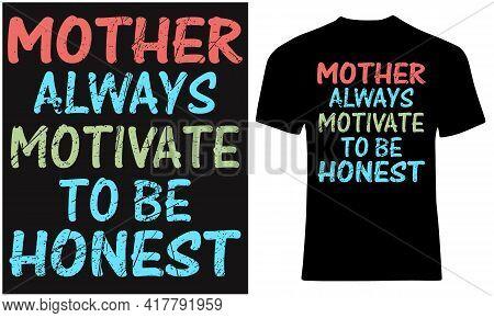 Mother Always Motivate To Be Honest. Honest Mom