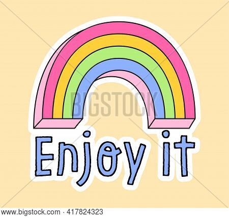 Cute Fashion Patch With Rainbow And Enjoy It Lettering. Concept Of Trendy Fashion Stickers For Schoo