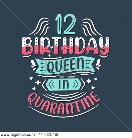 It's My 12 Quarantine Birthday. 12 Years Birthday Celebration In Quarantine.